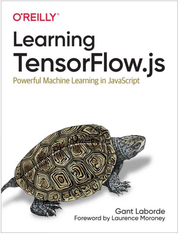 Learning TensorFlow.js: Powerful Machine Learning in JavaScript