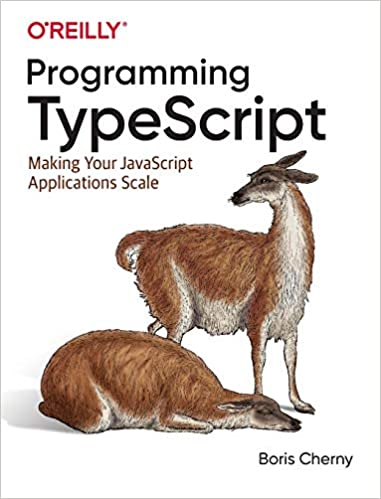 Programming Typescript: Making Your JavaScript Applications Scale 1st Edition